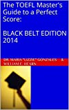 img - for The TOEFL Master's Guide to a Perfect Score:  BLACK BELT EDITION 2014 (PraxisGroup International Academic Series) book / textbook / text book