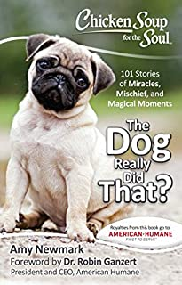 Book Cover: Chicken Soup for the Soul: The Dog Really Did That?: 101 Stories of Miracles, Mischief and Magical Moments