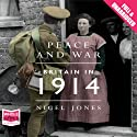 Peace and War: Britain in 1914 Audiobook by Nigel Jones Narrated by Mike Grady