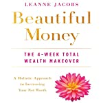Beautiful Money: The 4-Week Total Wealth Makeover | Leanne Jacobs