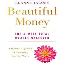 Beautiful Money: The 4-Week Total Wealth Makeover Audiobook by Leanne Jacobs Narrated by Leanne Jacobs