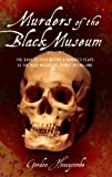 img - for Murders of the Black Museum: The Dark Secrets Behind a Hundred Years of the Most Notorious Crimes in Britain book / textbook / text book