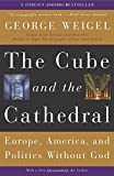 The Cube and the Cathedral: Europe, America, and Politics Without God (0465092683) by Weigel, George