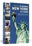 111 Gründe, New York zu lieben: Eine Liebeserklärung an die großartigste Stadt der Welt