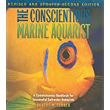 The Conscientious Marine Aquarist: A Commonsense Handbook for Successful Saltwater Hobbyists (Microcosm/T.F.H. Professional) ~ Robert M. Fenner