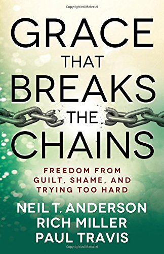 Grace That Breaks the Chains: Freedom from Guilt, Shame, and Trying Too Hard PDF