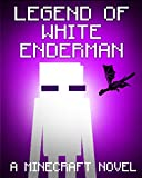 Legend of the White Enderman: A Minecraft Novel (Based on True Story) (ENDER SERIES #5)