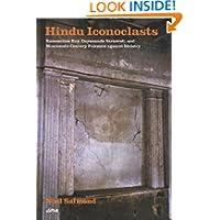 Hindu Iconoclasts: Rammohun Roy, Dayananda Sarasvati, and Nineteenth-Century Polemics against Idolatry (Editions...