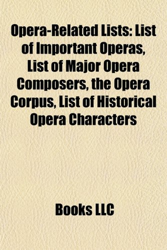 Opera-related lists: List of important operas, List of major opera composers, The opera corpus, List of historical opera characters