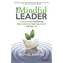 The Mindful Leader: Ten Principles for Bringing Out the Best in Ourselves and Others Audiobook by Michael Bunting Narrated by Christopher Brown