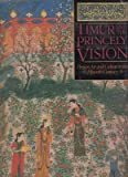 TIMUR AND THE PRINCELY VISION, Persian Art and Culture in the Fifteenth Century