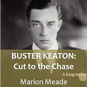 Buster Keaton: Cut to the Chase | [Marion Meade]