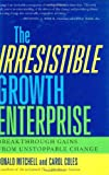 img - for The Irresistible Growth Enterprise: Breakthrough Gains from Unstoppable Change book / textbook / text book