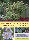 Allan Armitage Uncommon Climbers for Every Garden: A Hand-picked Selection of Climbing Plants for Containers, Conservatories and the Open Garden