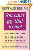 You Can't Say That to Me: Stopping the Pain of Verbal Abuse--An 8- Step Program