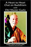 img - for A Heart to Heart Chat on Buddhism with Old Master Gudo by Gudo Wafu Nishijima (2004-06-30) book / textbook / text book