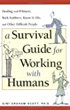 A Survival Guide for Working with Humans: Dealing with Whiners, Back-Stabbers, Know-It-Alls, and Other Difficult People (0814472052) by Scott Ph.D., Gini Graham