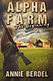Alpha Farm: The Beginning (The Prepper Chick Series) (Volume 1)