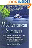 MEDITERRANEAN SUMMERS: How a Man, a Woman and a Dog Spent Eight Summers Exploring the Ancient Sea in a Small Boat