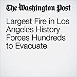 Largest Fire in Los Angeles History Forces Hundreds to Evacuate | Amy B Wang