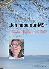 'Ich habe nur MS' - Ein Erfahrungsbericht ¨¹ber die positiven Ver?nderungen bei Multipler Sklerose (German Edition)