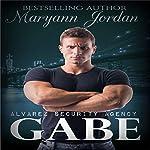 Gabe: The Alvarez Security Series | Maryann Jordan