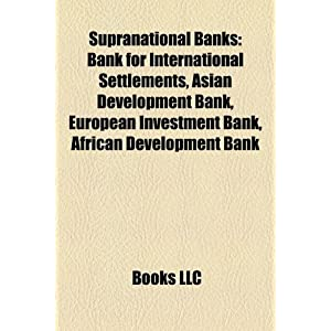 Supranational Banks: Bank for International Settlements, Asian ...