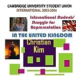 Cambridge University Student Union International 2003-2004: International Students' Struggle for Representation in the United Kingdom | Christian Kim