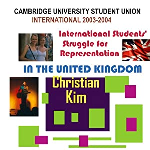 Cambridge University Student Union International 2003-2004: International Students' Struggle for Representation in the United Kingdom | [Christian Kim]