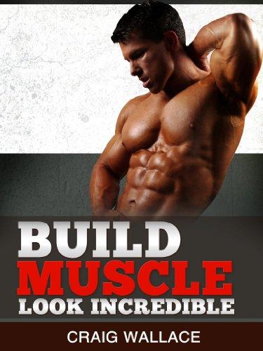 Build Muscle Look Incredible