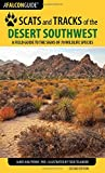 Scats and Tracks of the Desert Southwest: A Field Guide to the Signs of 70 Wildlife Species (Scats and Tracks Series)