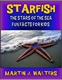 Starfish: Stars of the Sea Fun Facts for Kids (50 Full Color Full Page Starfish Photos with Text)