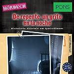 De repente un grito en la noche (PONS Hörkrimi Spanisch): Mörderische Hörkrimis zum Spanischlernen | Iván Reymóndez-Fernández
