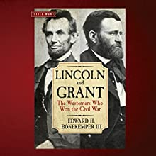 Lincoln and Grant: The Westerners Who Won the Civil War (       UNABRIDGED) by Edward H. Bonekemper III Narrated by Jim Smith