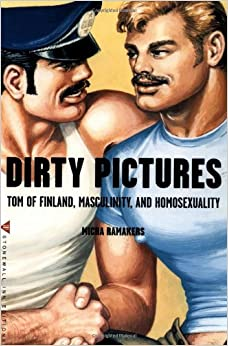 Dirty Pictures: Tom of Finland, Masculinity, and Homosexuality: Micha