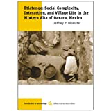 Etlatongo: Social Complexity, Interaction, and Village Life in the Mixteca Alta of Oaxaca, Mexico (Case Studies...