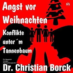 Angst vor Weihnachten - Konflikte unter'm Tannenbaum Hörbuch