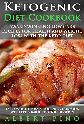 Ketogenic Diet Cookbook: AWARD WINNING Low Carb Recipes for Health and Weight Loss with the Keto Diet (tasty weight loss ketogenic cookbook with fat bomb ketogenic desserts) by Albert Pino