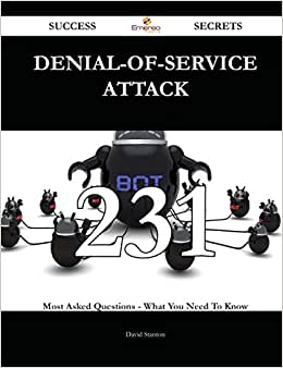 Denial-of-service Attack 231 Success Secrets: 231 Most Asked Questions On Denial-of-service Attack - What You Need To Know