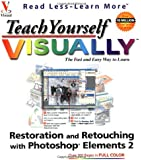 Teach Yourself VISUALLY Restoration and Retouching with Photoshop Elements 2.0