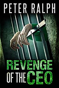 Revenge Of The Ceo: White Collar Crime Financial Thriller by Peter Ralph ebook deal