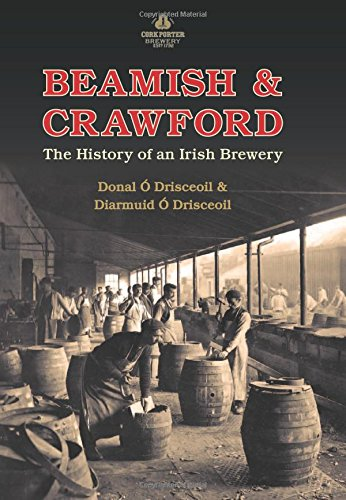 Beamish & Crawford: The History of an Irish Brewery by Diarmuid O Drisceoil, Donal O Drisceoil