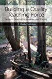 img - for Building a Quality Teaching Force: Lessons Learned from Alternate Routes by C. Emily Feistritzer (2007-06-18) book / textbook / text book