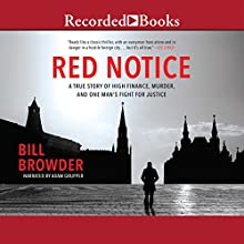 Red Notice: A True Story of High Finance, Murder and One Man's Fight for Justice (       UNABRIDGED) by Bill Browder Narrated by Adam Grupper