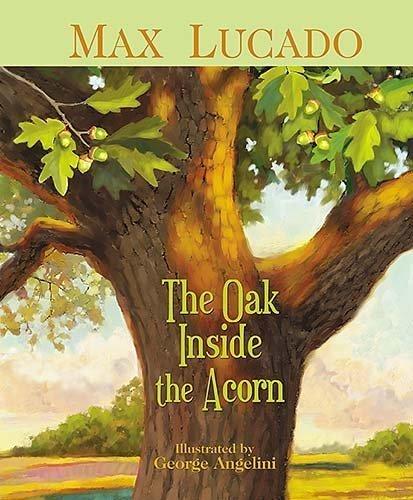The Oak Inside the Acorn by Max Lucado (Oct 31 2006) PDF