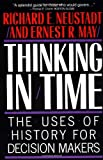 img - for Thinking in Time: The Uses of History for Decision-Makers book / textbook / text book