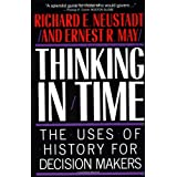 Thinking in Time: The Uses of History for Decision-Makers ~ Richard E. Neustadt