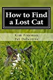 How to Find a Lost Cat: The professional guide to the correct methods for recovering a missing cat