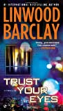 Trust Your Eyes Linwood Barclay