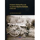 Historia fotográfica de la última Guerra Carlista (1872-76) (Easo)